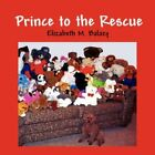 Prince to The Rescue 9781604748123 by Elizabeth M. Balazy Book