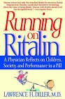Running on Ritalin: A Physician Reflects on Children, Society, and Performance in a Pill by Lawrence H Diller (Paperback, 1999)