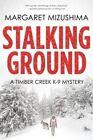 Stalking Ground: A Timber Creek K-9 Mystery by Margaret Mizushima (Paperback, 2016)