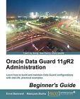 Oracle Data Guard 11gR2 Administration Beginners Guide by Emre Baransel, Nassyam Basha (Paperback, 2013)