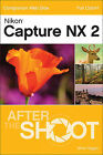Nikon Capture NX 2 After the Shoot by Mike Hagen (Paperback, 2009)