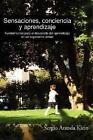 Sensaciones Conciencia Y Aprendizaje by Sergio Aranda Klein 9781435711617