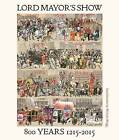 Lord Mayor's Show: 800 Years 1215-2015 by Hannah Bowen (Hardback, 2015)