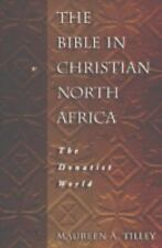 The Bible in Christian North Africa : The Donatist World by Maureen A. Tilley (2