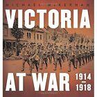 Victoria at War: 1914-1918 by Michael McKernan (Hardback, 2014)