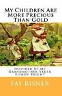 My Children Are More Precious Than Gold: Inspired by My Grandmother Veder Bishop Bright by Fay Risner (Paperback / softback, 2008)