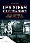 LMS Steam at Euston & Camden: Loco-Spotting in the 1950s & 1960s by Rod Steele (Paperback, 2013)