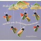 Making Peg Dolls and More: Toys which Spin, Fly and bring Sweet Dreams. by Margaret Bloom (Hardback, 2014)
