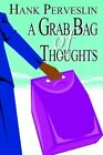 a Grab Bag of Thoughts 9780595319374 by Hank Perveslin Book