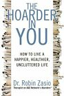 The Hoarder in You: How to Live a Happier, Healthier, Uncluttered Life by Dr Robin Zasio (Paperback / softback)