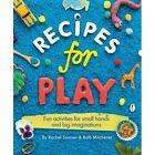 Recipes for Play: Fun Activities for Small Hands and Big Imaginations by Rachel Sumner, Ruth Mitchener (Paperback, 2014)