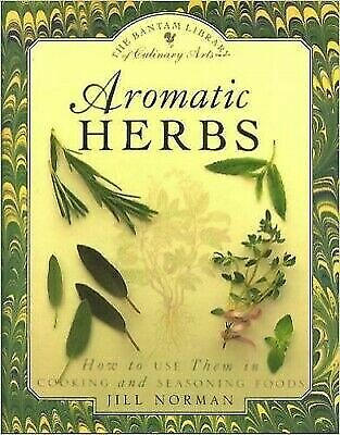 Aromatic Herbs: How to Use Them in Cooking and Seasoning Foods Bantam Library of 1