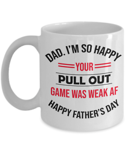 Dad I'M So Happy Your Pull Out Funny Father'S Day Mug Funny Coffee Cup Gift Men