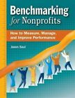 Benchmarking for Nonprofits: How to Measure, Manage, and Improve Performance by Jason Saul (Paperback / softback, 2004)