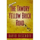 The Tawdry Yellow Brick Road by David Bischoff (Book, 2005)