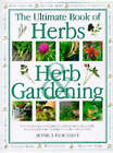 The Ultimate Book of Herbs and Herb Gardening: A Complete Practical Guide to Growing Herbs Successfully by Jessica Houdret (Hardback, 1999)