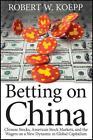 Betting on China von Robert W. Koepp (2012, Gebundene Ausgabe)