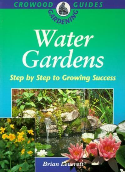 Water Gardens: Step by Step to Growing Success (Crowood Gardening Guides) By Br