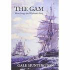 The Gam: More Songs the Whalemen Sang by Gale Huntington (Paperback / softback, 2014)
