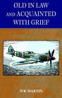 Old in Law: And Acquainted with Grief by W R Martin (Paperback / softback, 2005)