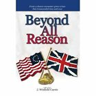 Beyond All Reason 9781425798048 by J Winfield Currie Paperback
