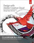 Design with Adobe Creative Cloud Classroom in a Book: Basic Projects Using Photoshop, InDesign, Muse, and More by Adobe Creative Team (Mixed media product, 2013)
