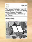 The Honest Yorkshire-Man. a Ballad Farce. as It Is Now Acting at the Theatre Royal in Aungier Street, ... Written by Mr. Carey. by Henry Carey (Paperback / softback, 2010)