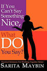 If You Can't Say Something Nice, What Do You Say?: Practical Solutions for Working Together Better by Sarita Maybin (Paperback / softback, 2006)