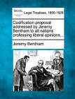 Codification Proposal Addressed by Jeremy Bentham to All Nations Professing Liberal Opinions... by Jeremy Bentham (Paperback / softback, 2010)