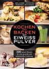 Kochen und Backen mit Eiweißpulver von Thorsten Koch, Martin Heilmann, Christoph Hess und Heiko Lackstetter (2016, Taschenbuch)