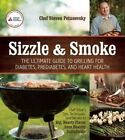 Sizzle and Smoke: The Ultimate Guide to Grilling for Diabetes, Prediabetes, and Heart Health by Steven Petusevsky (Paperback, 2014)