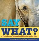 Say What?, a Photo Book of Inspirational Bible Verses for Kids - Featuring the Photography of Tasha Ragel-Dial by Tasha Ragel-Dial (Hardback, 2013)
