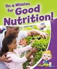On a Mission for Good Nutrition! by Rebecca Sjonger (Paperback, 2015)