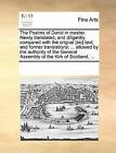 The Psalms of David in Meeter. Newly Translated, and Diligently Compared with the Orignal [Sic] Text, and Former Translations: Allowed by the Authority of the General Assembly of the Kirk of Scotland, ... by Multiple Contributors (Paperback / softback, 2010)
