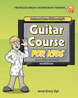Professor Bruno Noteworthy's Guitar Course for Kids (and Other Humans) by James Emery Vigh (Paperback / softback)