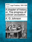 A Chapter of History, Or, the Progress of Judicial Usurpation. by A G Johnson (Paperback / softback, 2010)
