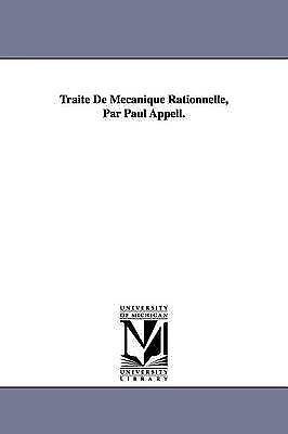 Trait de M Canique Rationnelle, Par Paul Appell. (Michigan Historical Reprint)