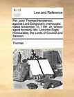Pet. Poor Thomas Henderson, Against Lord Eskgrove's Interlocutor, Dated November 15. 1791. AR. Wilson Agent Formerly. MN. Unto the Right Honourable, the Lords of Council and Session by Professor Frederic Thomas (Paperback / softback, 2010)