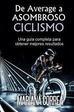 De Average a Asombroso Ciclismo : Una Guia Completa para Obtener Mejores...