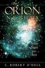 The Orion Nebula: Where Stars Are Born by O'Dell, C. Robert