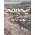 Undermining: A Wild Ride in Words and Images through Land Use Politics and Art in the Changing West by Lucy Lippard (Paperback, 2014)