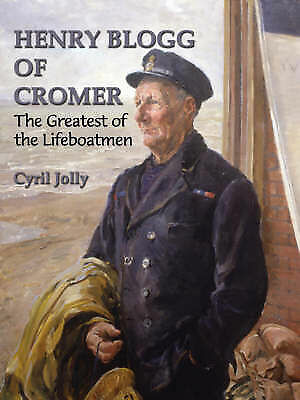 """""""VERY GOOD"""" Henry Blogg of Cromer: The Greatest of the Lifeboatmen, Jolly, Cyril"""