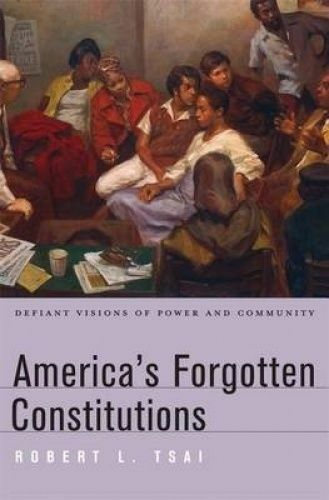 America's Forgotten Constitutions. Defiant Visions of Power and Community by Tsa