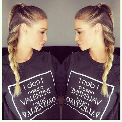 * I don/'t need a Valentine i need Valentino SWEATSHIRT JUMPER LAUREN POPE TOWIE