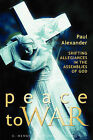 Peace to War: Shifting Allegiances in the Assemblies of God by Paul Alexander (Paperback, 2009)