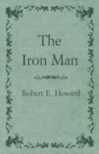 The Iron Man by Robert E. Howard (2014, Paperback)