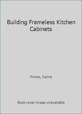 Building Frameless Kitchen Cabinets By Danny Proulx Softcover 88x For Sale Online Ebay