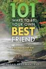 101 Ways to Be Your Own Best Friend: A Guide to the Art of Fully Living by Phd Susan Bregman (Paperback / softback, 2014)