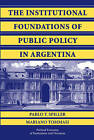 The Institutional Foundations of Public Policy in Argentina: A Transactions Cost Approach by Pablo T. Spiller, Mariano Tommasi (Paperback, 2009)