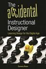 The Accidental Instructional Designer: Learning Design for the Digital Age by Cammy Bean (Paperback, 2014)